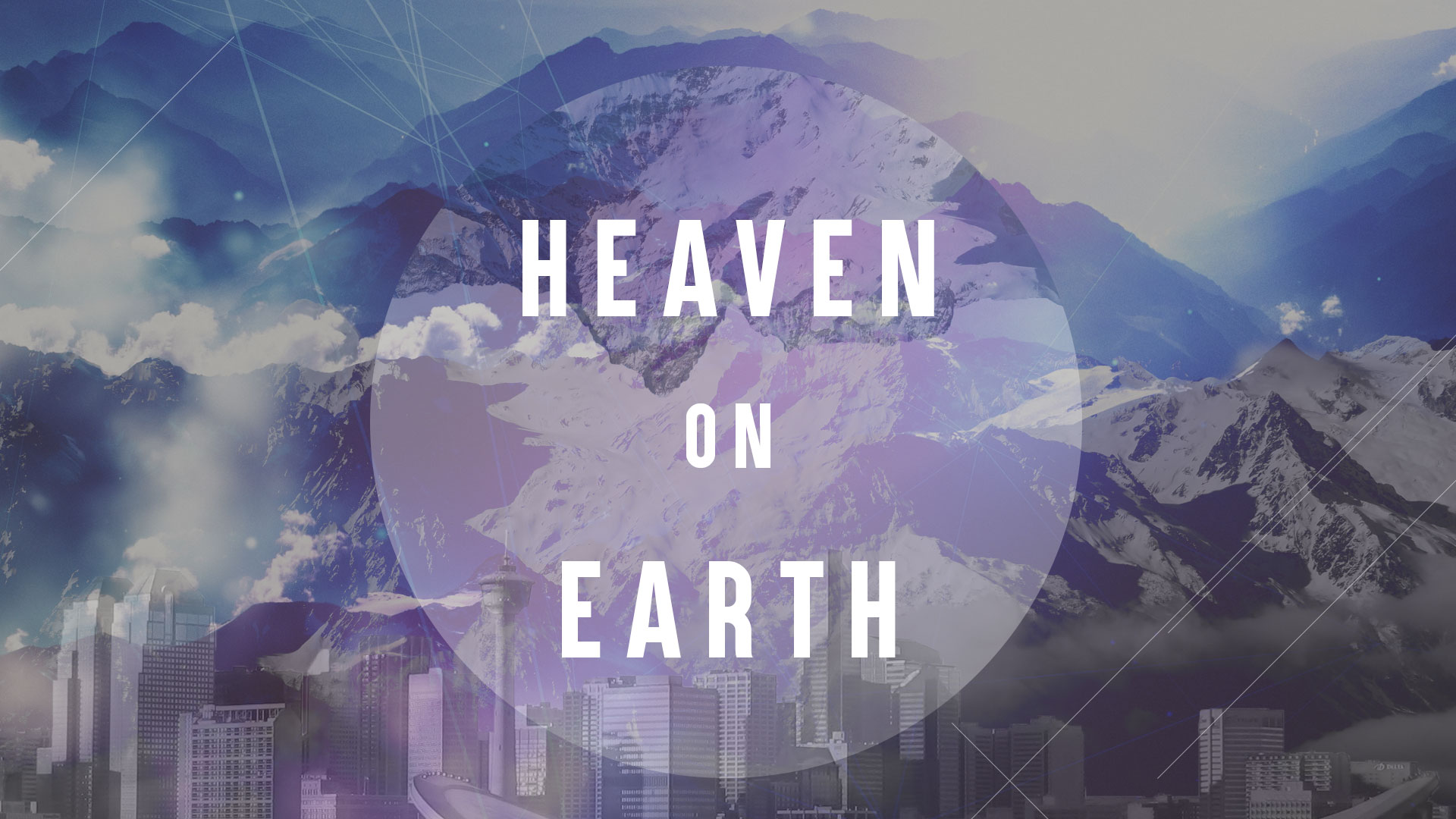 Heaven on Earth - a series that defines our church's vision
