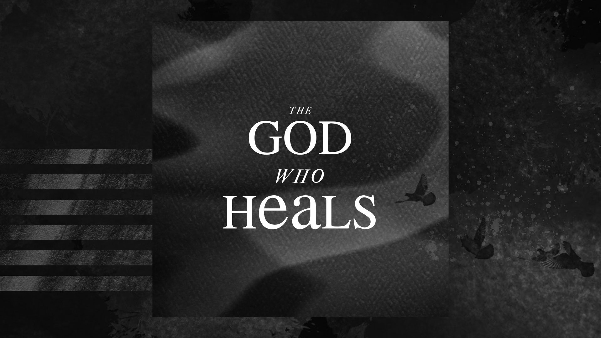 The God Who Heals - a series on physical healing