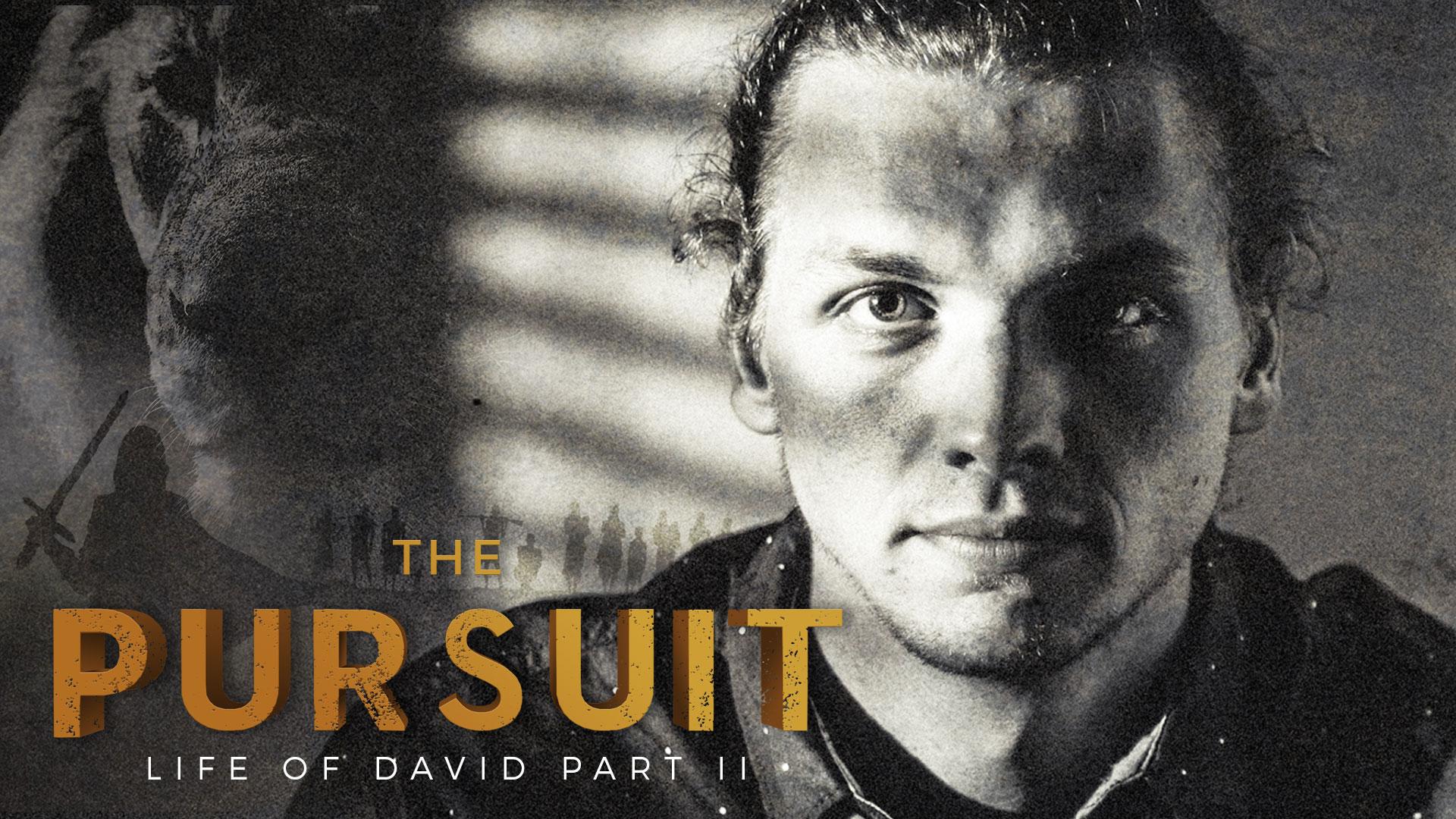 The Pursuit II - life of david