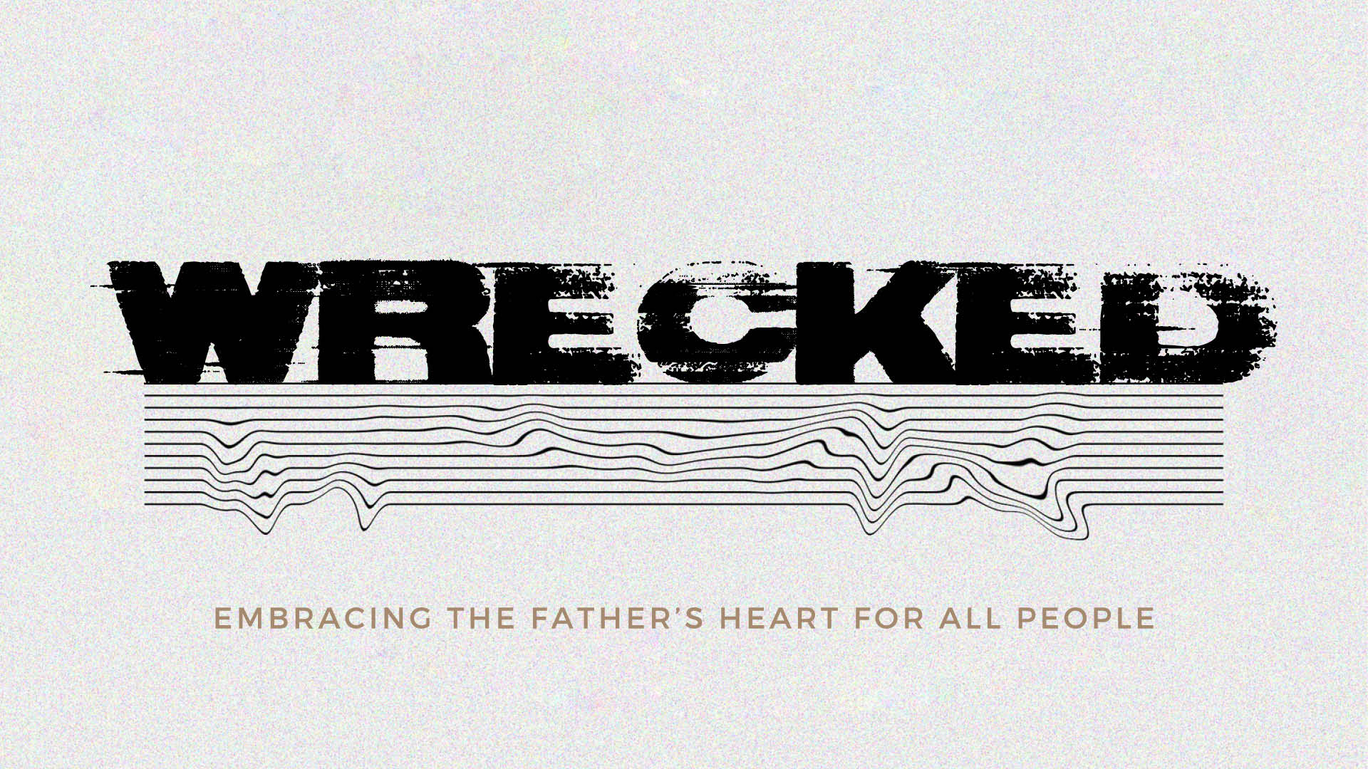 Wrecked - embracing the father's heart for all people