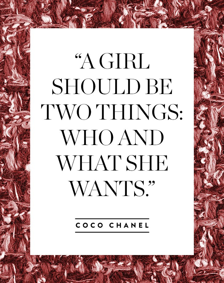 """A girl should be two things: who and what she wants."" – Coco Chanel"