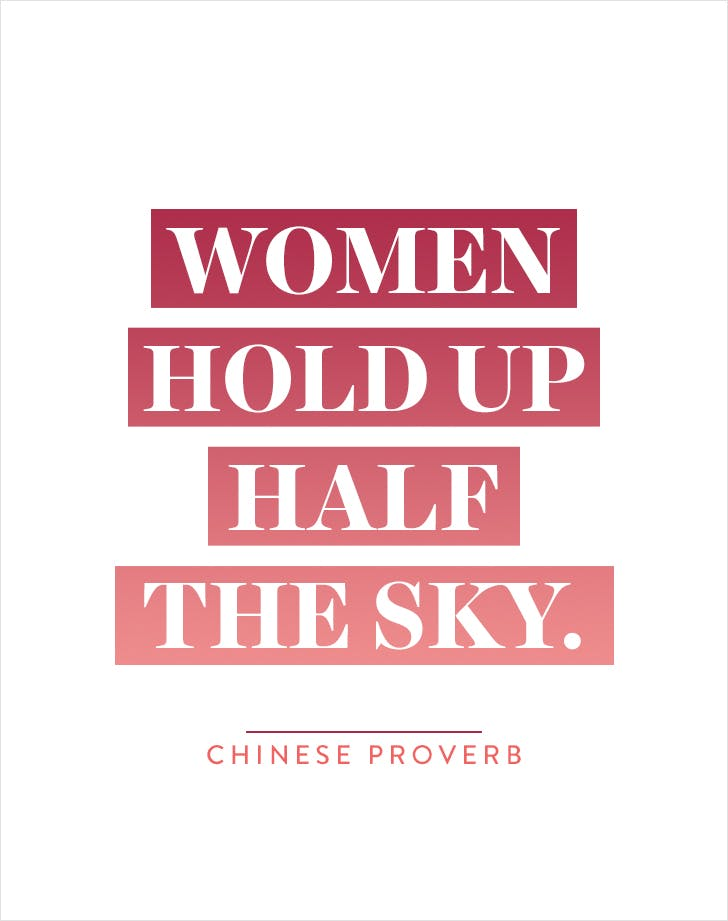 """Women hold up half the sky."" – Chinese proverb"