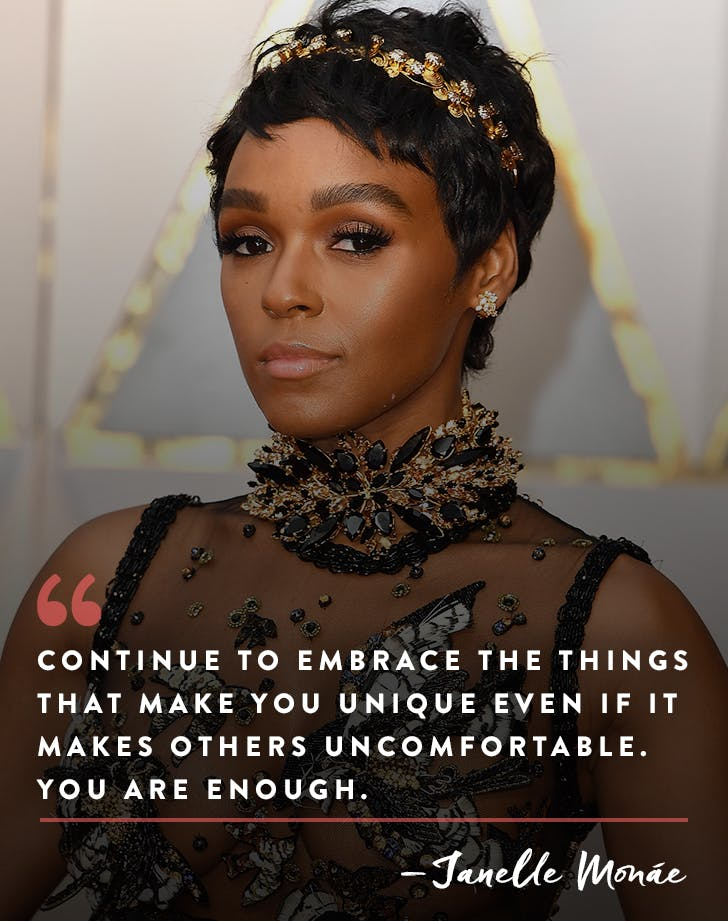 """Continue to embrace the things that make you unique even if it makes others uncomfortable. You are enough."" – Janelle Monáe"