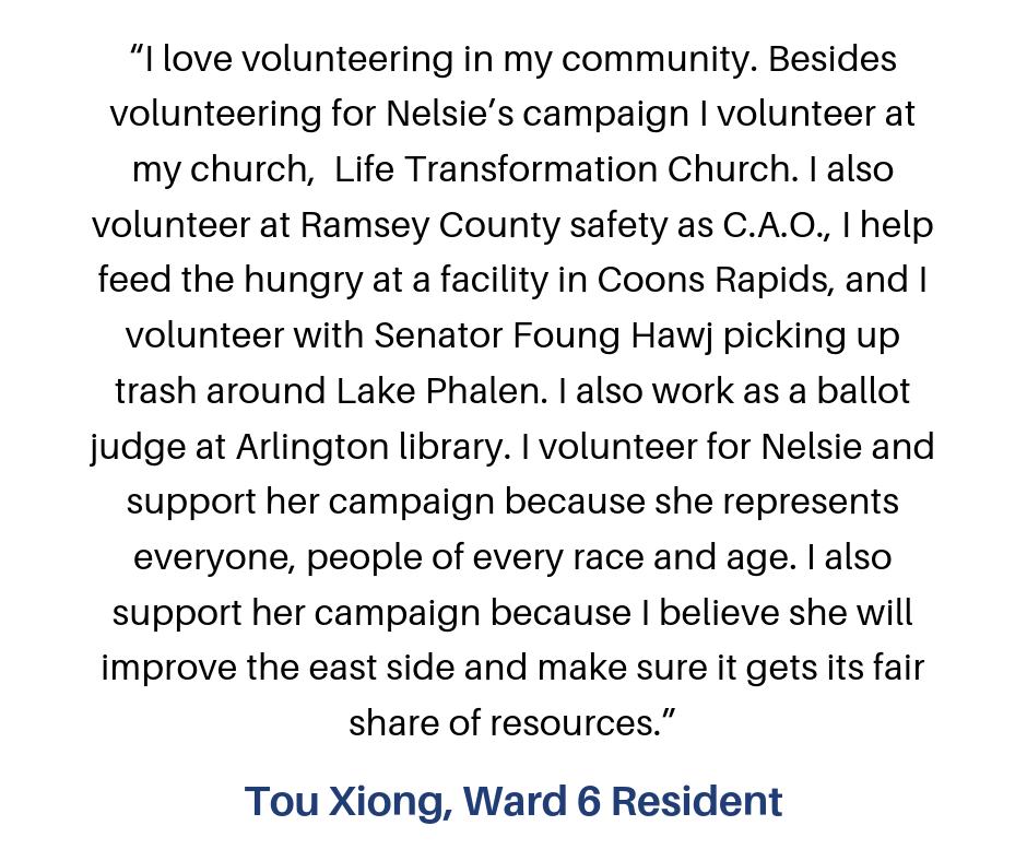 """""""I volunteer for Nelsie, because I believe in her vision of what the Eastside could be! Her progressive ideas are what is needed for change in our community! I have learned that building relationships is key! Talking-5.png"""