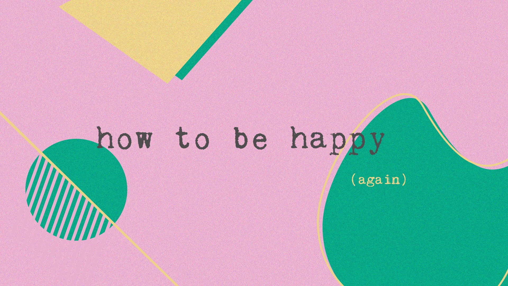 How to Be Happy Again.jpg