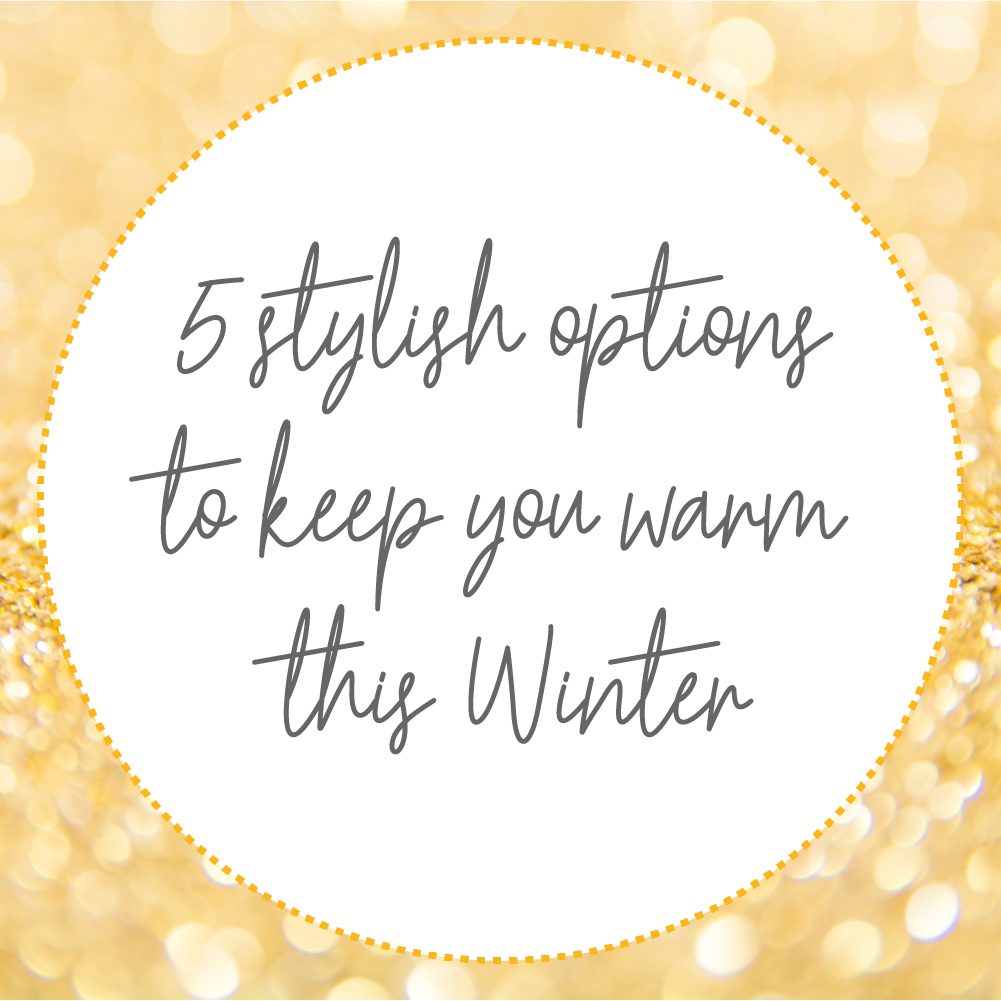 5 stylish options to keep you warm this Winter