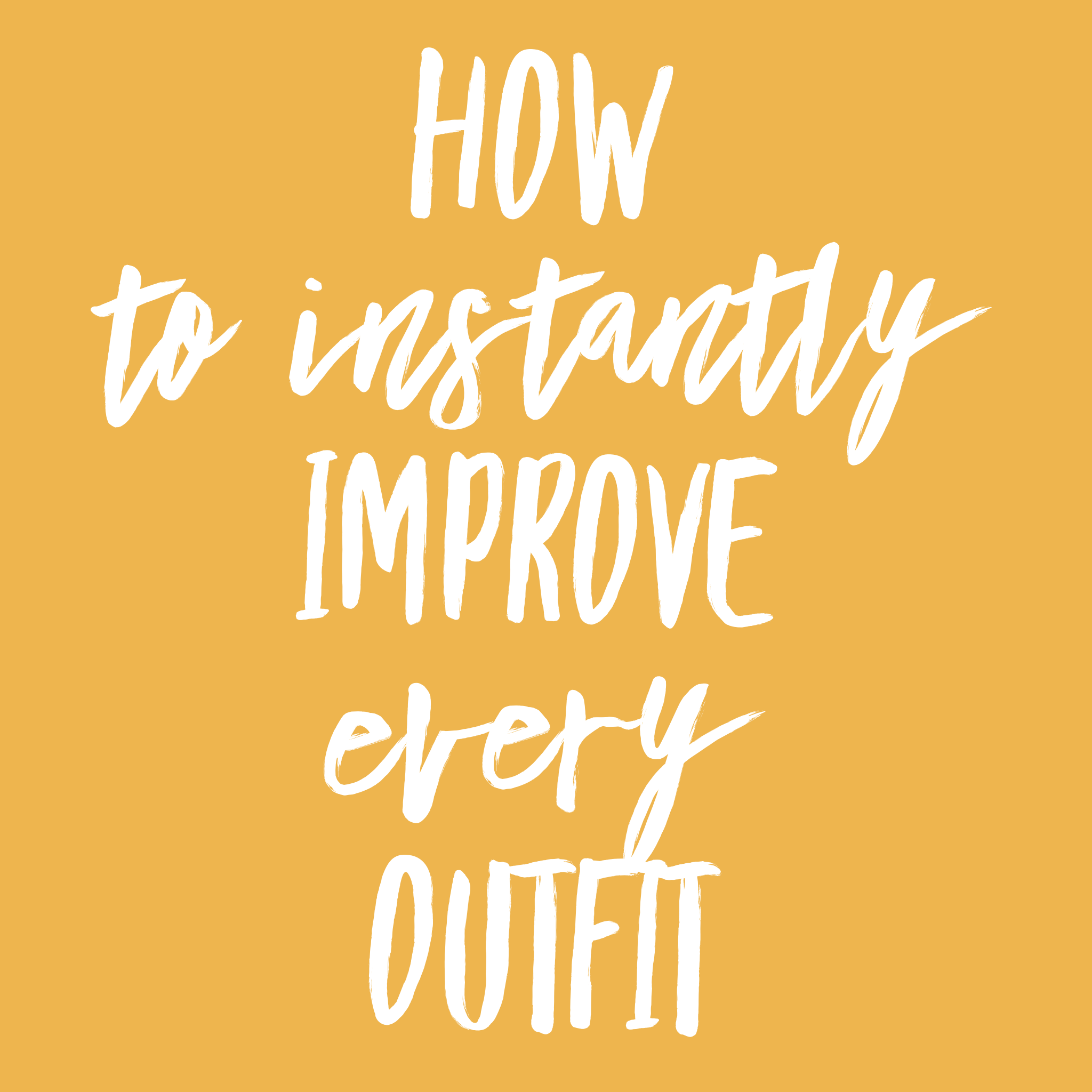 How to instantly improve every outfit