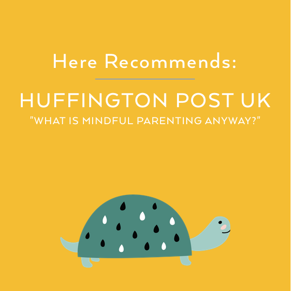 Here Recommends Huff Post UK, What Is Mindful Parenting Anyway?