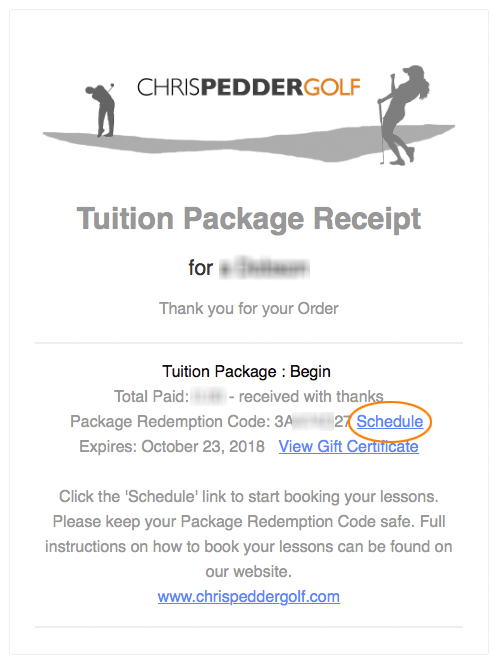 Tuition Package - If you've purchased a tuition package click the 'Schedule' link in you Tuition Package Receipt email as shown.If you've received a tuition package as a gift see below.