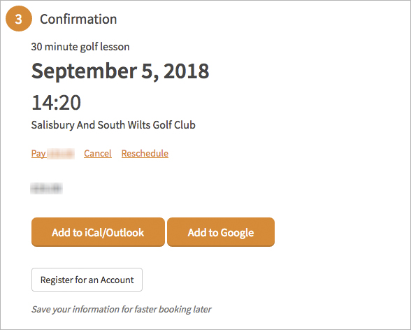 Confirmation - Your lesson is booked! If you've paid for your lesson you will receive an emailed receipt. Your Lesson Confirmation email will allow to manage your booking.I look forward to seeing you for your lesson.