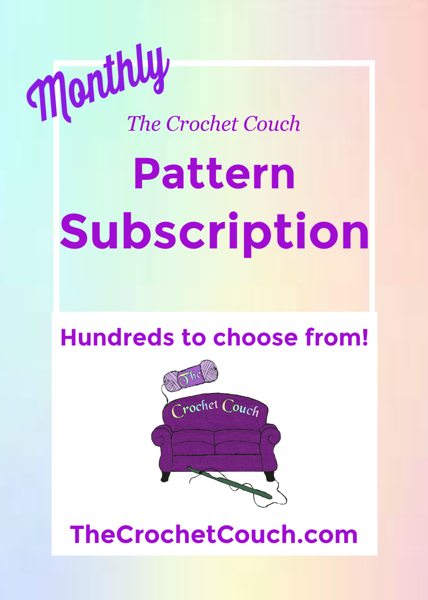 Monthly Subscription - Join The Crochet Couch Monthly Pattern Subscription!Each month you will receive two (2) patterns of your choice from any listed at thecrochetcouch.com.In addition, you will also have access to over 100 free patterns (free patterns added here on a regular basis) that you can download as you wish - there are no limits to the amount of free patterns you can download.The monthly subscription will charge $5 each month automatically with the payment method you choose - you can cancel at any time. **Yearly payment option available as well