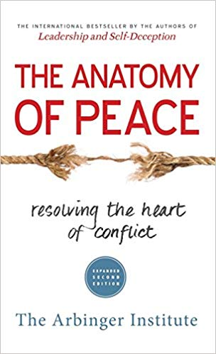The Anatomy of Peace   What if conflicts at home, conflicts at work, and conflicts in the world stem from the same root cause?  What if we systematically misunderstand that cause?  And what if, as a result, we systematically perpetuate the very problems we think we are trying to solve?  Every day.  From the authors of Leadership and Self-Deception comes an international bestseller that instills hope and inspires reconciliation. Through a moving story of parents who are struggling with their own children and with problems that have come to consume their lives, we learn from once-bitter enemies the way to transform personal, professional, and global conflicts, even when war is upon us.