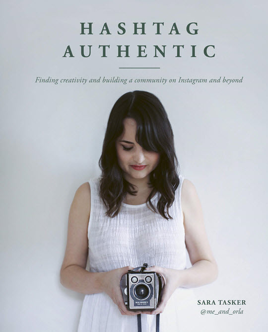 Hashtag Authentic by Sara Tasker - finding creativity and building a community on Instagram and beyond.