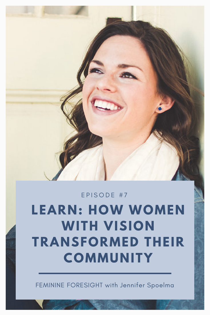How Women With Vision Transformed a Community - Jennifer Spoelma