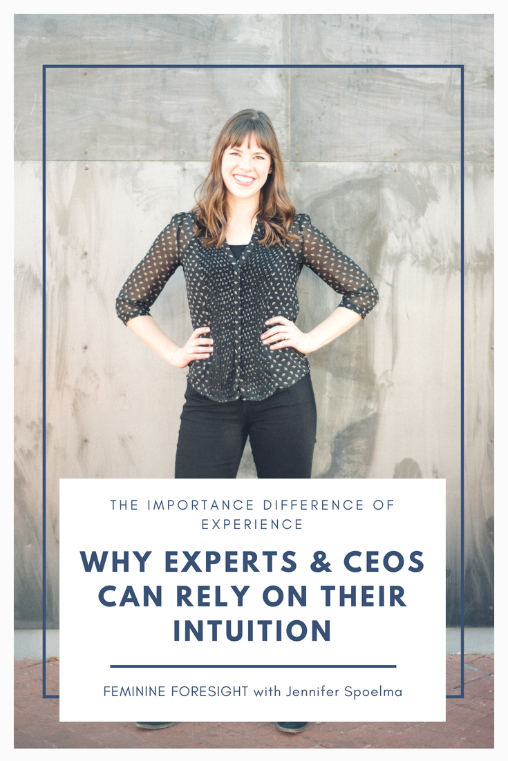 Why Experts and CEOs Can Make Intuitive Decisions (But Maybe You Should Reconsider)   Jennifer Spoelma