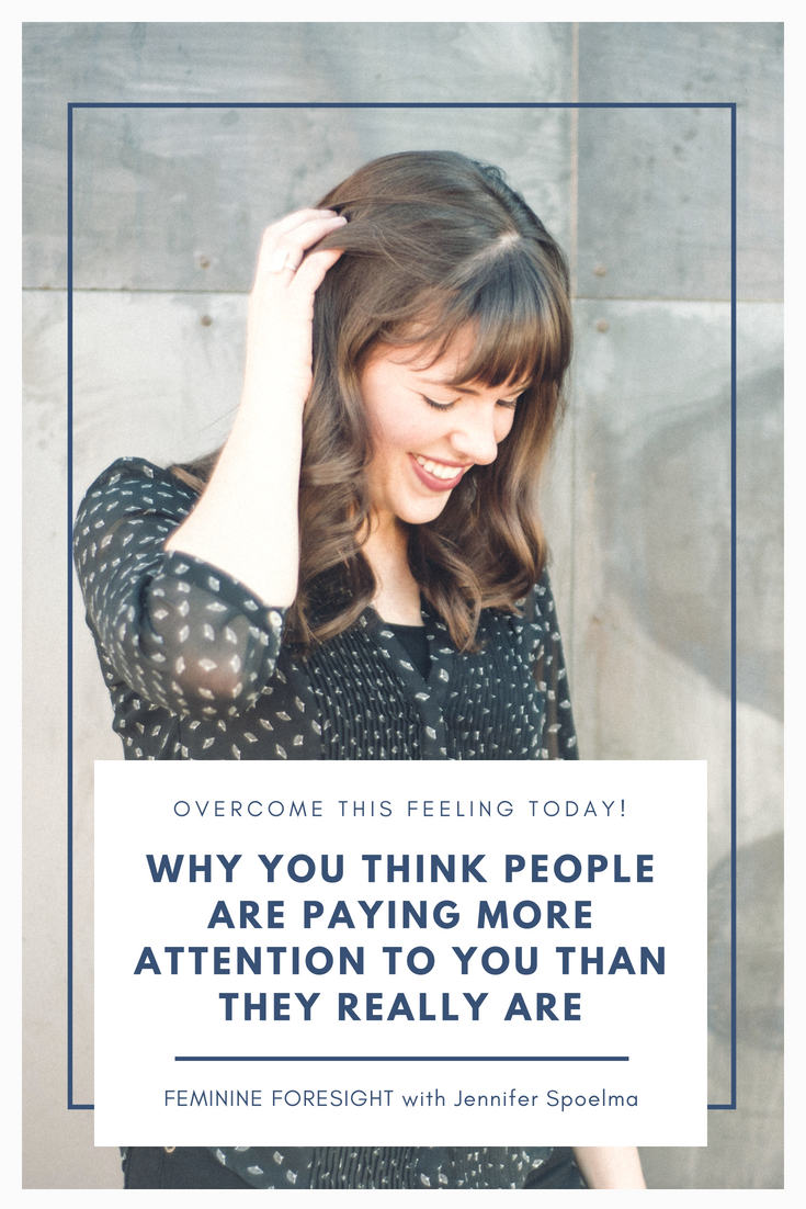 Why You Think People Are Paying More Attention To You Than They Really Are | Jennifer Spoelma