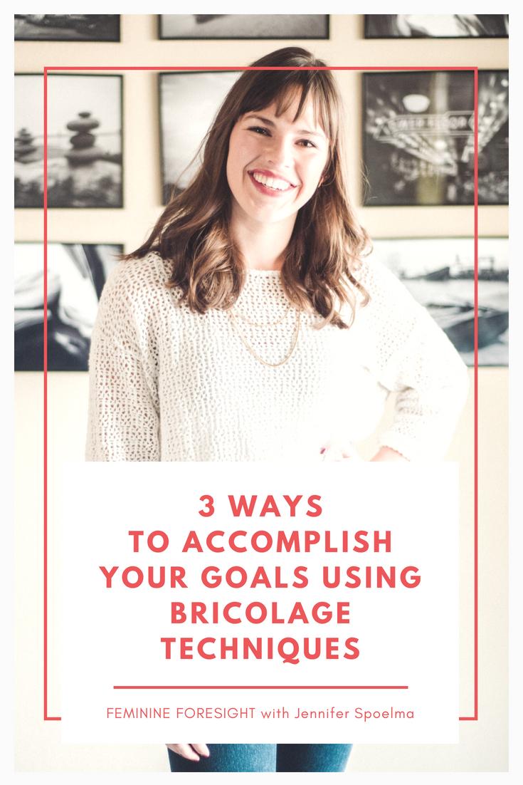 3 Reasons Bricolage Helps You Accomplish Goals | Jennifer Spoelma