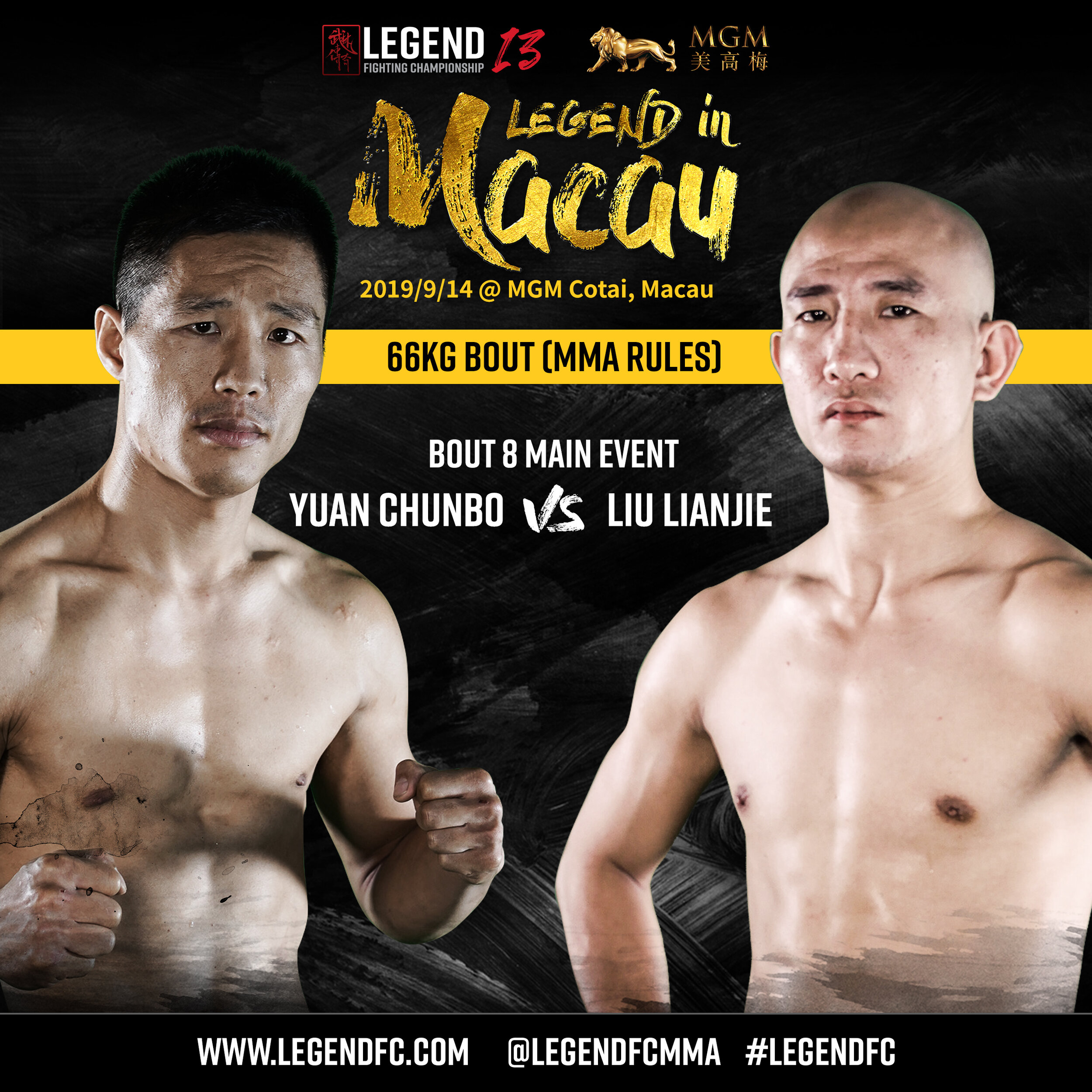Yuan Chunbo VS Liu Lianjie   In the main event of Legend 13, knockout artist Liu Lian Jie returns to meet China's top submission specialist Yuan Chunbo in a classic striker vs grappler match-up.  The two competitors were originally due to clash in 2016, but an injured Yuan was forced to withdraw from the highly anticipated bout. They are now set to do battle inside the MGM Theatre on 14 September.  Hailing from Southeast China and living in Beijing, Liu is a veteran of Chinese MMA. Trained in the famed Shaolin Temple, Liu has since established himself as a knockout artist with aggressive ground-and-pound, fast hands and a solid wrestling pedigree.  He comes to Legend 13 riding a three-fight win streak, his most recent being a split-decision win over Du Li Le at Legend 12.  Hailing from China's Northeast and living in Guangzhou, Yuan defeated rising star Yi Zha at Legend 12 with an impressive heel hook submission that had Yi limping out of the cage before the second round, while Yuan had barely broken a sweat.-