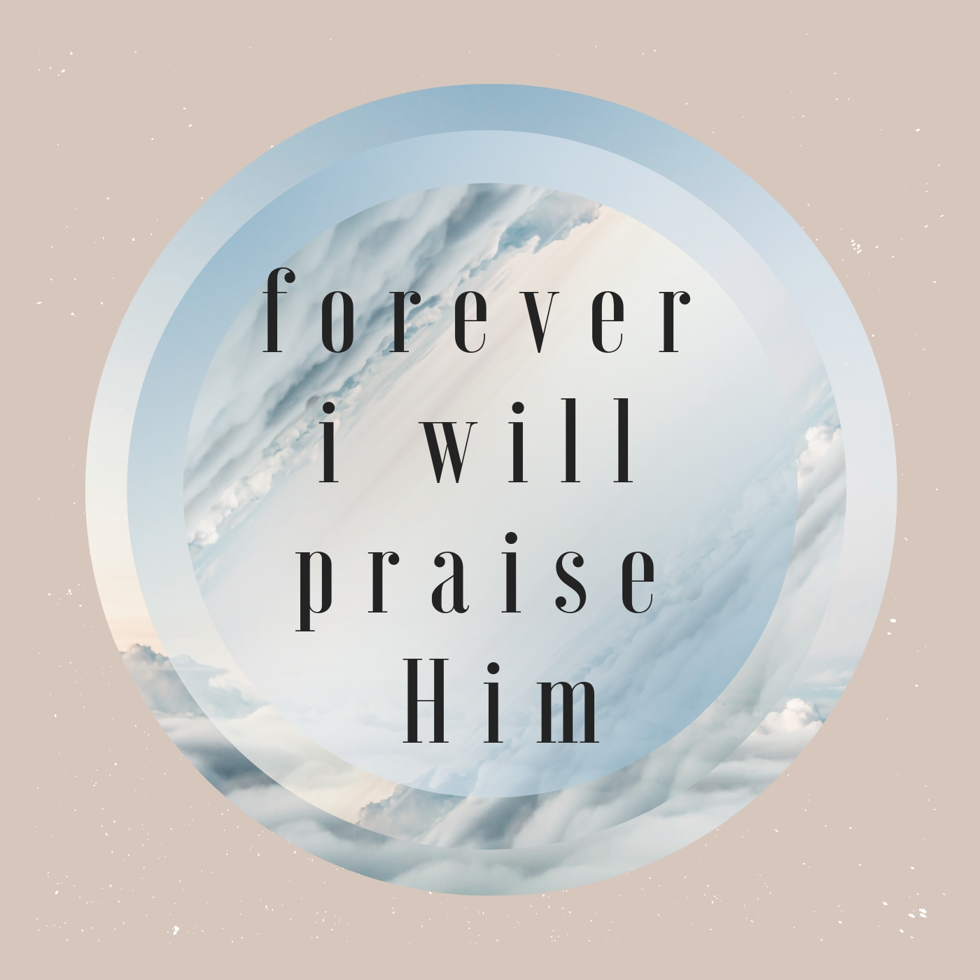 forever I will praise Him - This is my favorite worship playlist that is constantly evolving as I find new songs. All the best Jesus music!!!