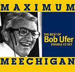 Maximum Meechigan: The Best of Bob Ufer - Classic Bob Ufer calls including infamous games against MSU, Notre Dame, and Ohio State. Also includes rare Ufer basketball broadcast from 1965!