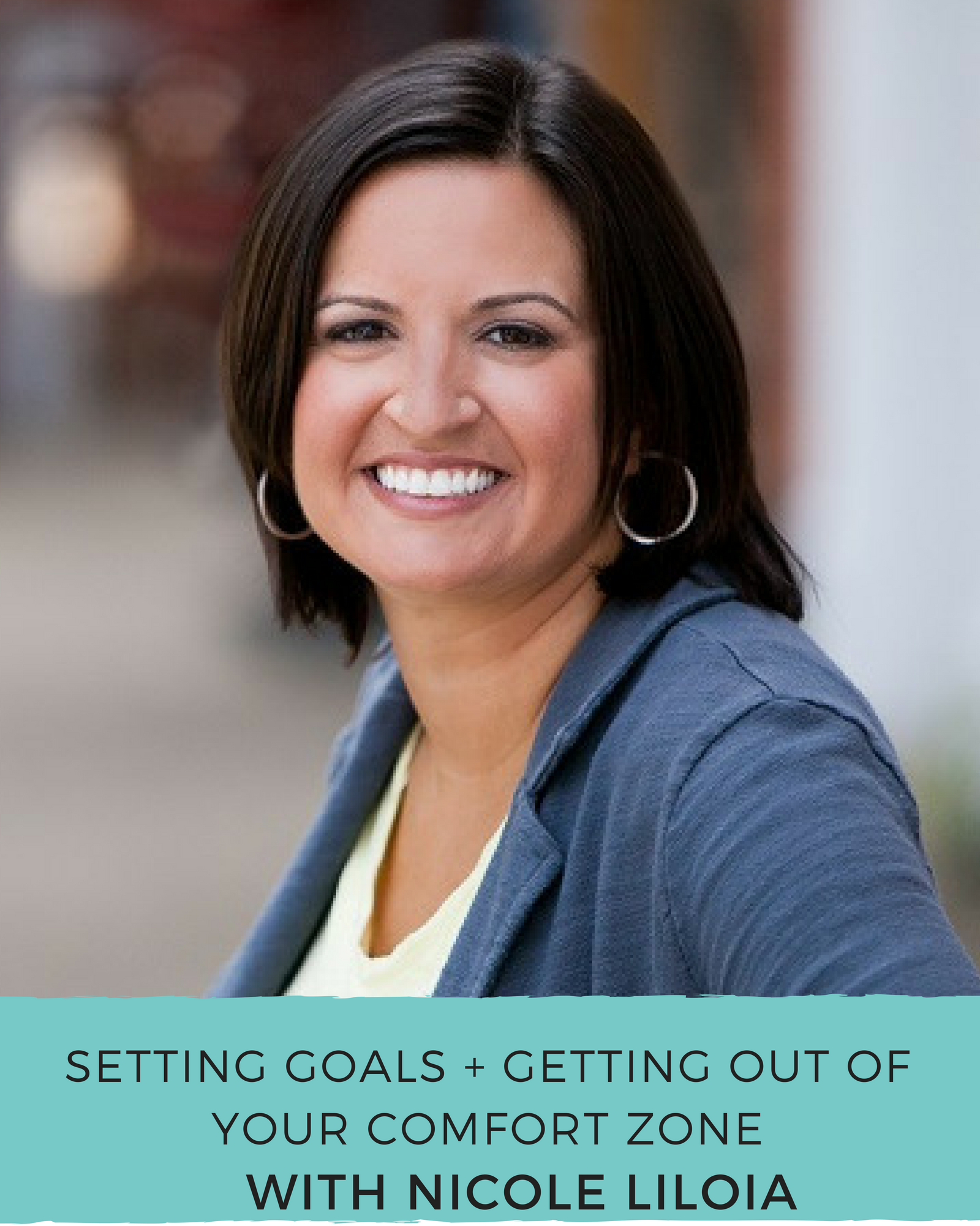 setting-goals-getting-out-of-your-comfort-zone-with-nicole-liloia-the-couragemakers-podcast.png
