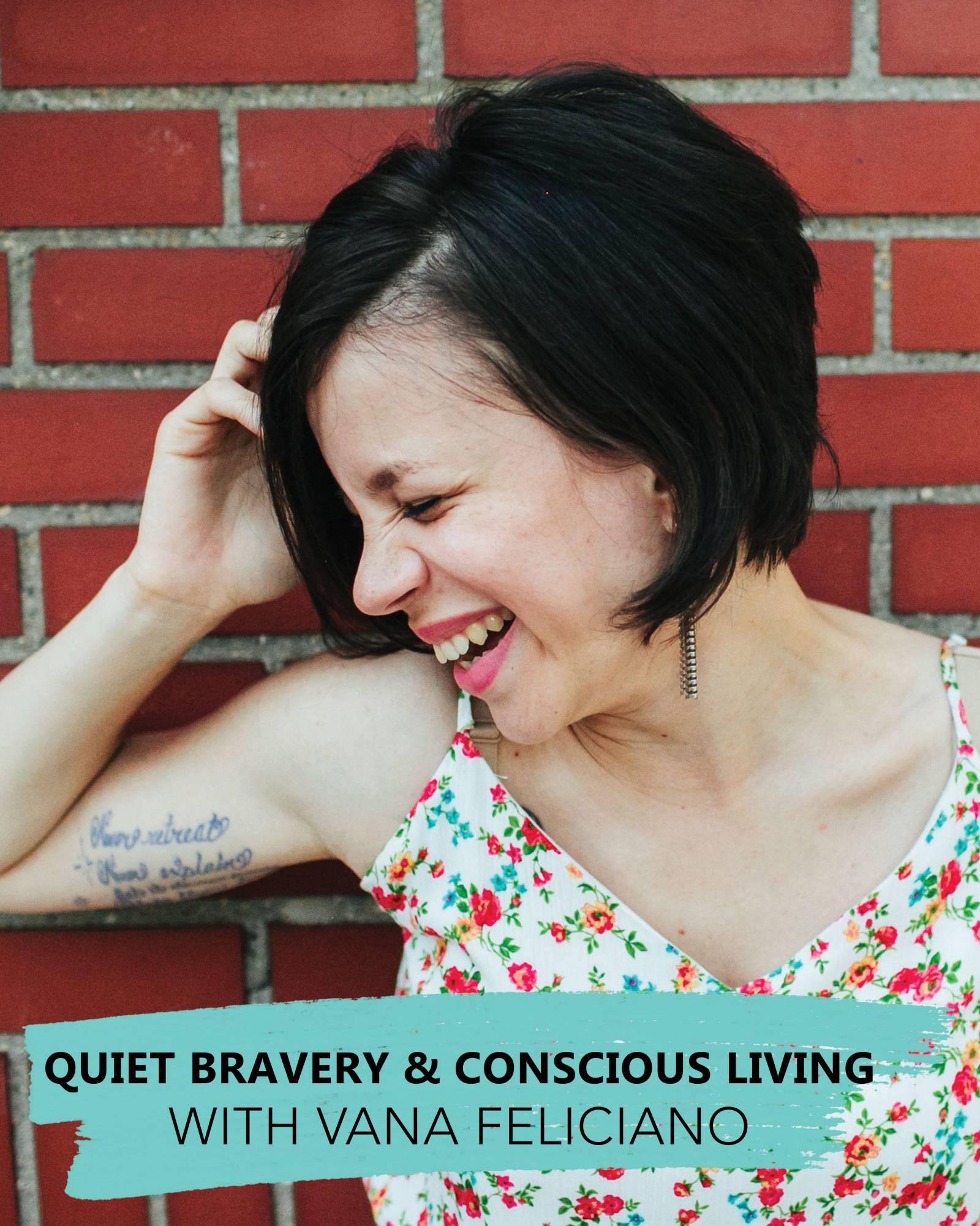 quiet-bravery-conscious-living-with-vana-feliciano.jpg