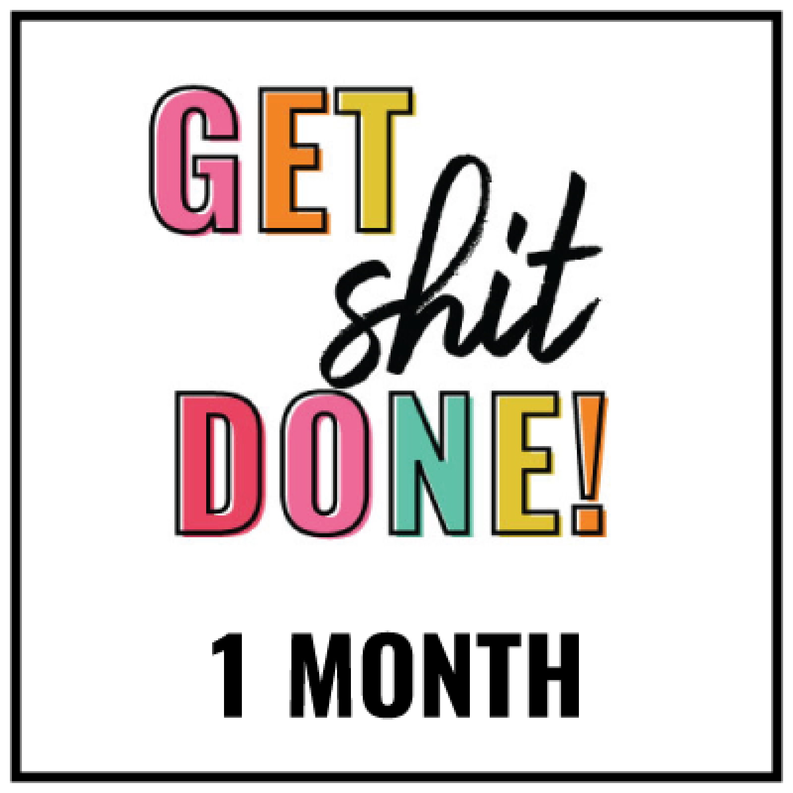 get-shit-done-1-month-1600x1600.png