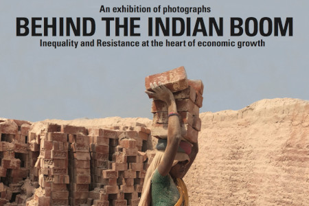 An Exhibition of photoGraphs - 'Behind the Indian Boom: Inequality and Resistance at the heart of economic growth'