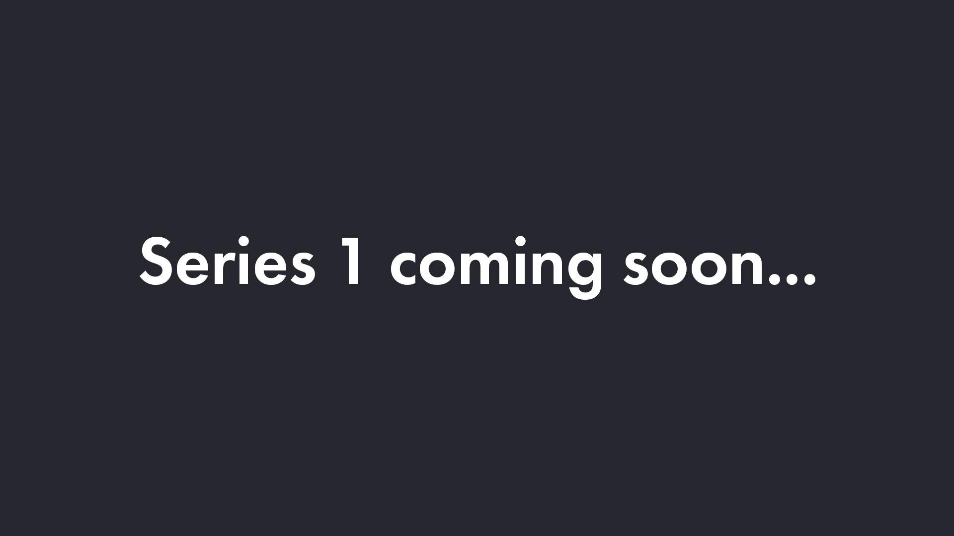 series-1-coming.jpg