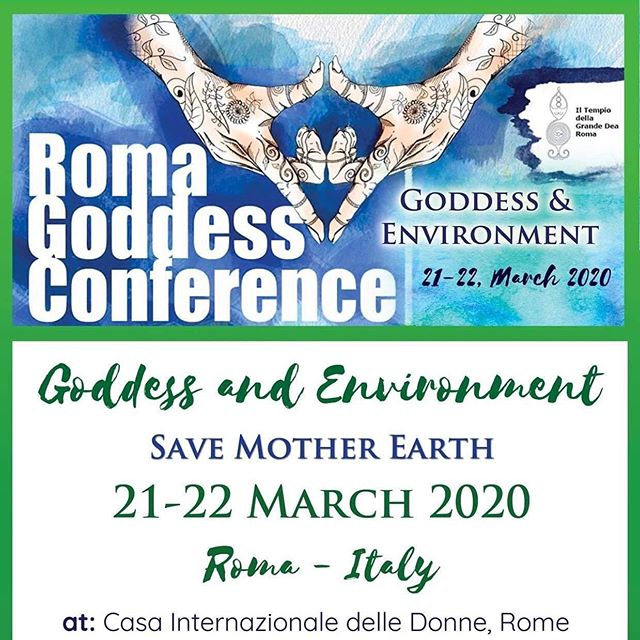 "Come to the Roma Goddess Conference 2020! The theme is ""Goddess and Environment- Save Mother Earth"" and there will be lots of Special Guests, Beautiful Ceremonies and Workshops! 21-22 March 2020 - Rome The Conference will be in Eng & Ita Infos & Tickets: info@tempiodellagrandedea.com"