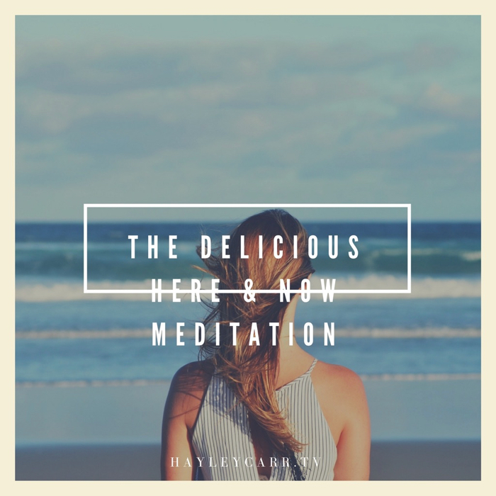 The delicious here & Now meditation from Hayley Carr, Leadership and Life Coach