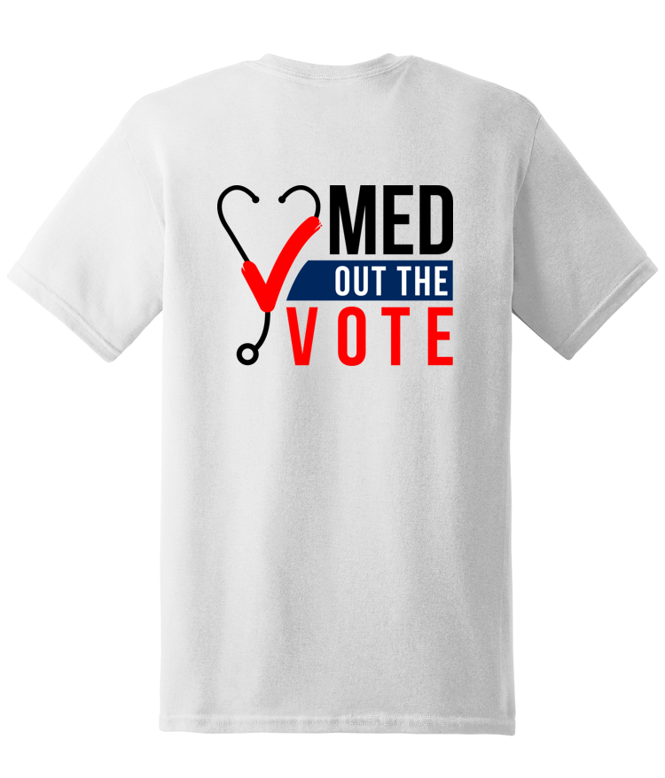 Med Out the Vote T-shirt - 5.3oz 100% cotton preshrunk, bulk pricing available