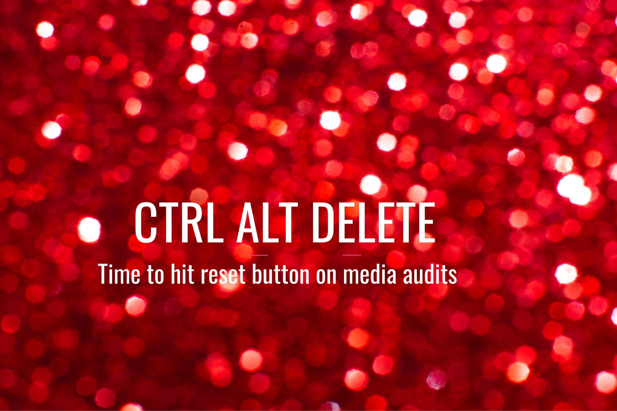 CTRL ALT Delete - Time to hit the reset button on dysfunctional media audits.Learn more.
