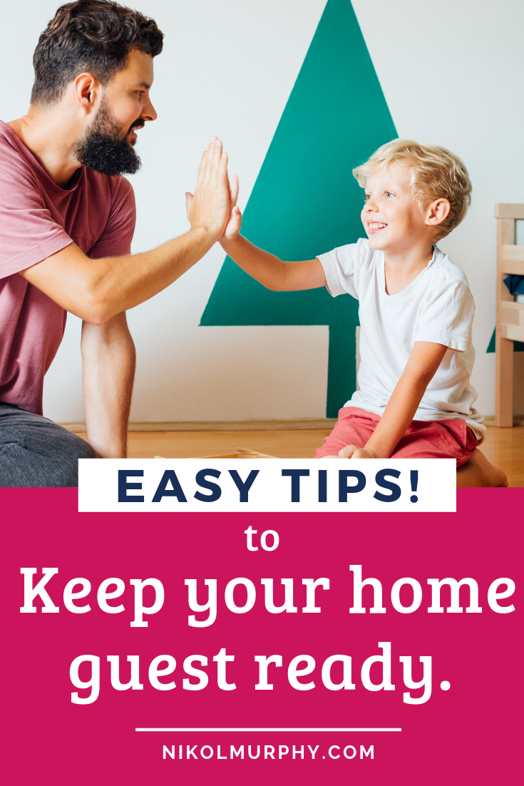 Easy tip to keep your home guest ready. even if you have a chronic illness, little kids or you homeschool! NikolMurphy.com.png
