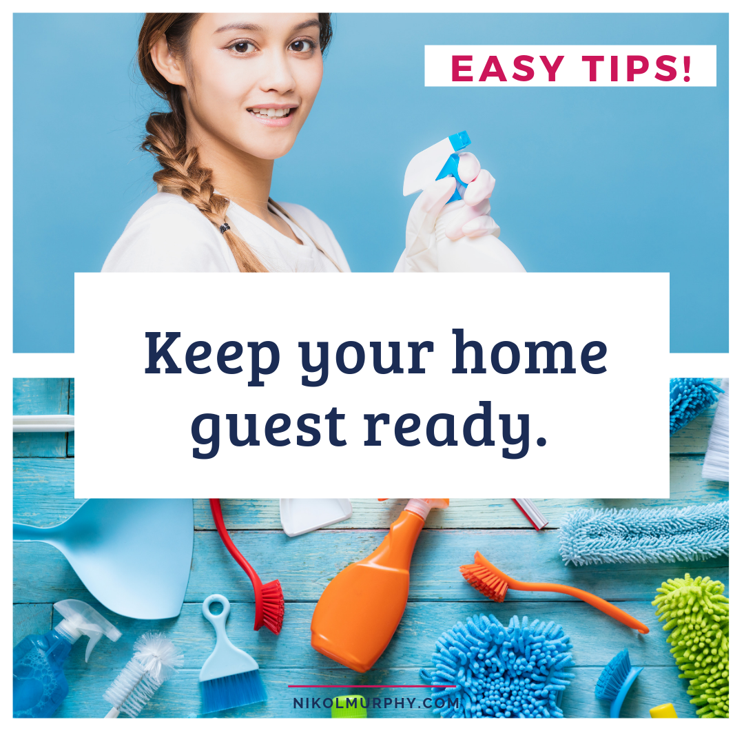 Never worry if someone will stop by unexpectedly! Easy tips to keep your home guest ready. Even if you have a chronic illness, little kids or you homeschool! _ NikolMurphy.com.png
