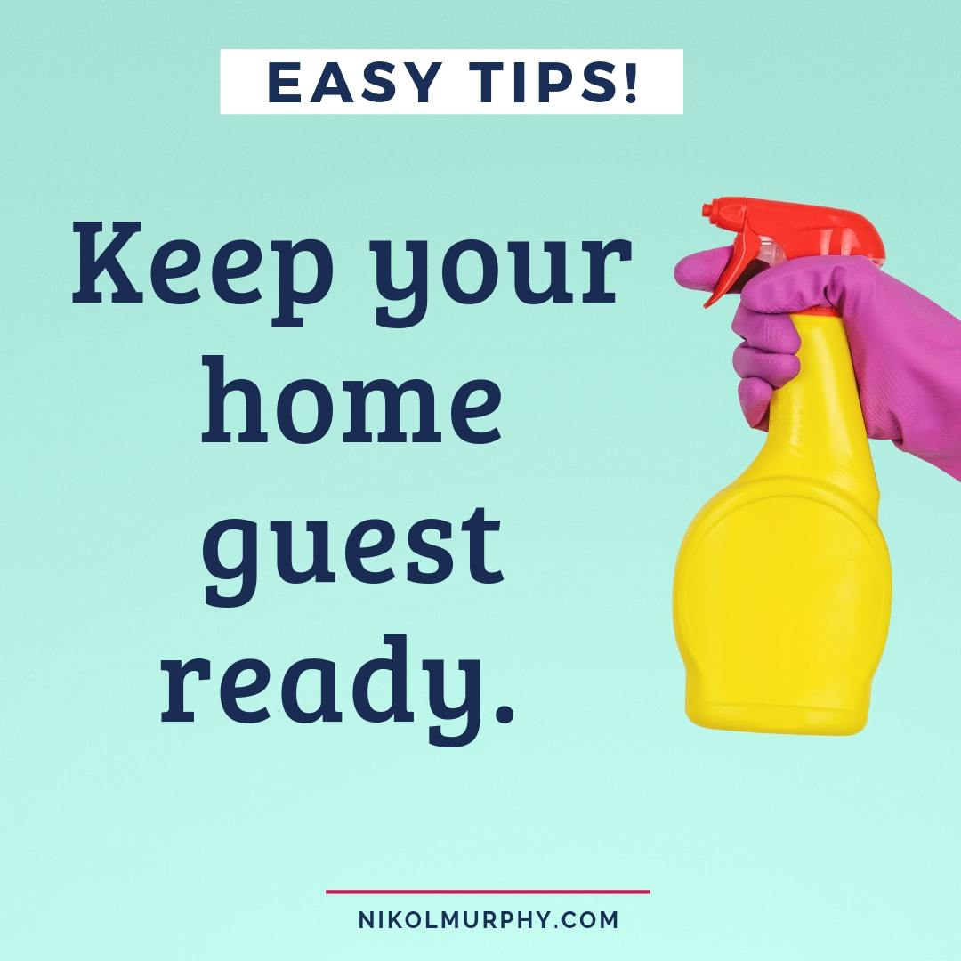Easy tips to keep your home guest ready. Even if you have a chronic illness, little kids or you homeschool! NikolMurphy.com.jpg