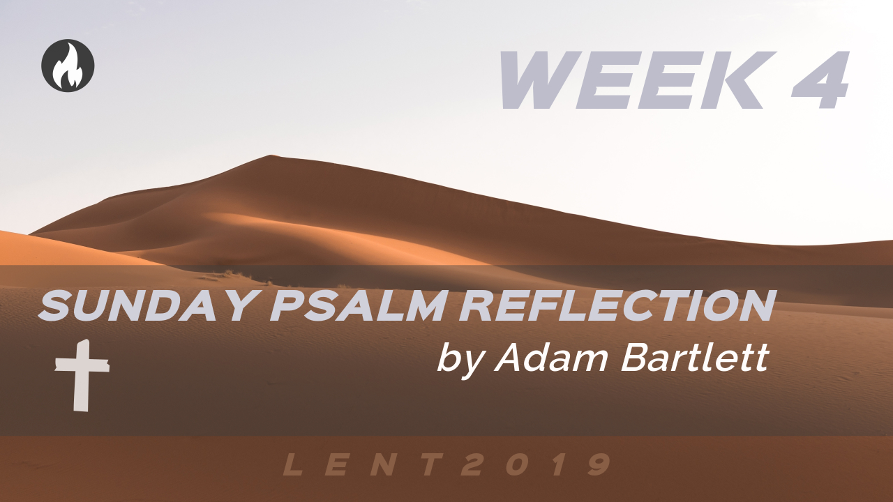 Lent 2019 Week 4: Psalm 34 reflection by Adam Bartlett (founder of Illuminare Publications) // The Vigil Project