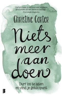 Niets meer te doen - Durf los te laten en vind je gelukspunt | Christine Carter  In dit makkelijk te lezen boek deelt Christine Carter (wetenschapper in geluk!) diverse onderzoeken, persoonlijke verhalen en praktische, haalbare tips waarmee je een vrolijker, productiever en relaxter mens wordt.
