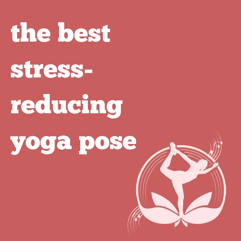 the best stress-reducing yoga pose.jpg