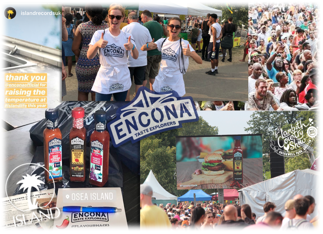 Encona x Island Records & LCS18 - We developed and executed a 'live & experiential' strategy with Encona to integrate the brand into 'Island Life' - an exclusive festival for Island Records, as well as Lambeth Country Show. This included product placement for artists & VIP's, sampling of product, digital & social media presence, on-screen advertising and more.