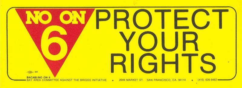 """""""No on 6"""" bumper sticker (San Francisco: Bay Area Committee Against the Briggs Initiative, 1978). Collection of the GLBT Historical Society."""