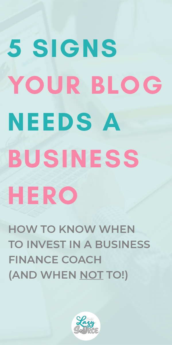 Pinterest image for 5 signs your blog needs a business hero (aka business finance coach)