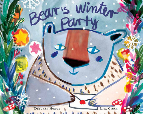 Bear's Winter Party / 2017 / Groundwood Books / Written by Deborah Hodge & illustrated by Lisa Cinar