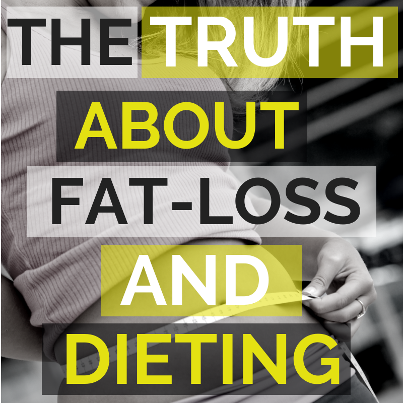 THE TRUTH ABOUT DIETING AND FATLOSS