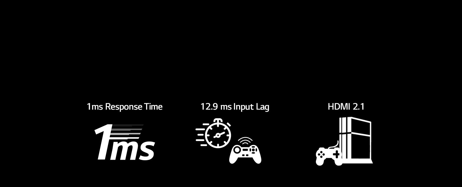 Fast Response, Fluid Motion - Upgrade your gameplay with the latest features. A 1ms response time* and low input lag allow smoother, real-time action. VRR and ALLM supported on HDMI 2.1 deliver the best graphics with minimal stutter at the fastest speeds.