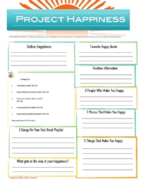 Project Happiness Worksheet   Many of us are unhappy because we are unclear about what makes us happy or even what happiness means to us. This worksheet challenges you to define your idea of happiness. Identify an affirmation and positive quote that improves your mood. Along with identifying people, places and things that make you happy. Do something everyday that makes you happy. Here's help getting started or continuing on your journey.  Click image to download!