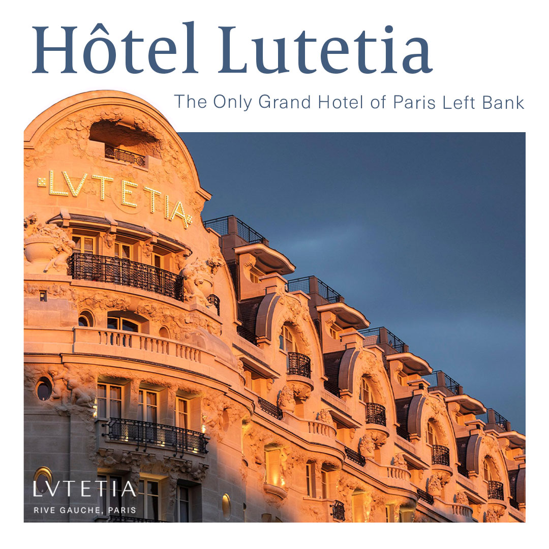 Hotel Lutetia - The Only Grand Hotel of Paris Left Bank