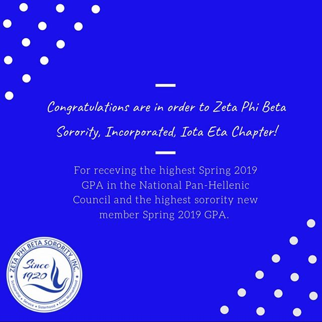 Congratulations to Zeta Phi Beta Sorority, Incorporated, Iota Eta Chapter! They have achieved the highest GPA for the 2018-2019 Spring academic school year for the National Pan-Hellenic Council and the highest sorority new member GPA! They continue to thrive and excel expectations as a chapter and to meet the principles of their organization! Congratulations Ladies! 💙
