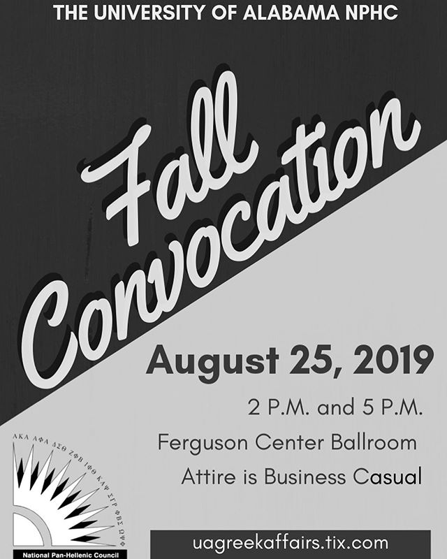 Fall Convocation is soon approaching! Anyone who is interested in a NPHC fraternity/sorority must attend a convocation session within the year of interest. This event will be held in the Ferguson Center Ballroom on August 25, 2019 at 2PM and 5PM. Tickets are now available for purchase at ua greekaffairs.tix.com!  If you have any questions, be sure to message our Instagram or stop by the Office of Fraternity and Sorority Life located in the Ferguson Center (2nd floor).