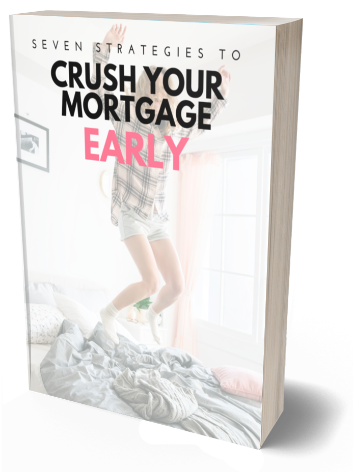 7 Strategies to Crush Your Mortgage Early.png
